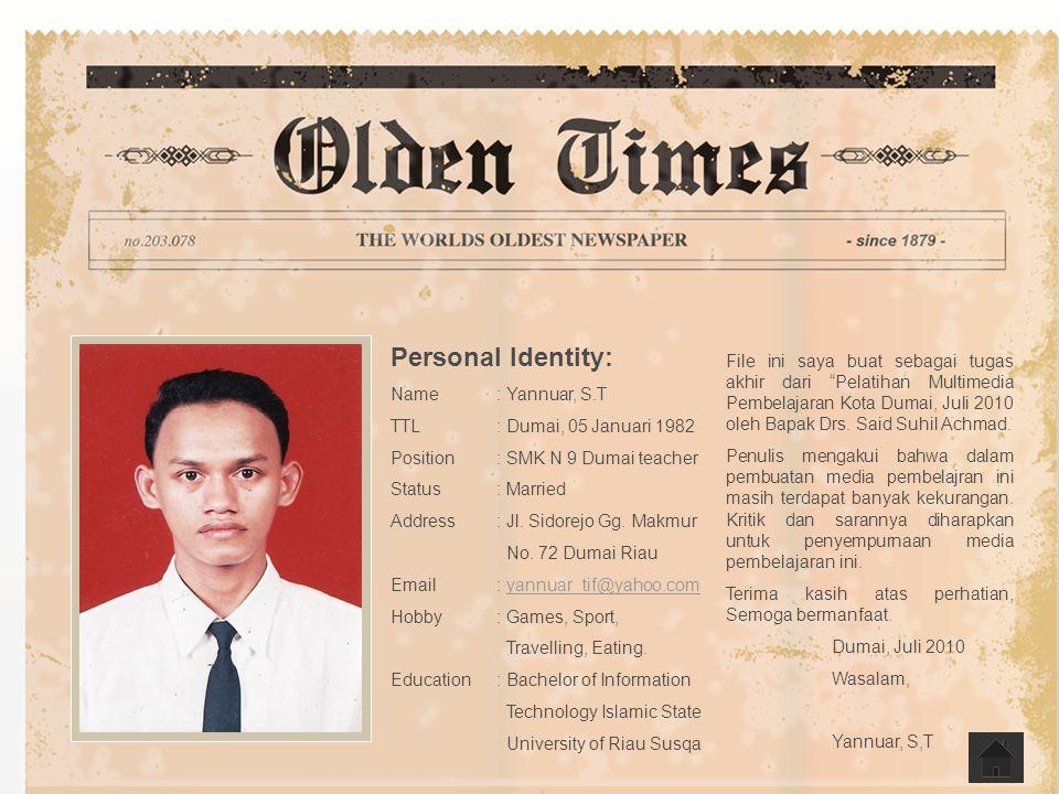 >>0 >>1 >> 2 >> 3 >> 4 >> Personal Identity: Name: Yannuar, S.T TTL: Dumai, 05 Januari 1982 Position: SMK N 9 Dumai teacher Status: Married Address: J