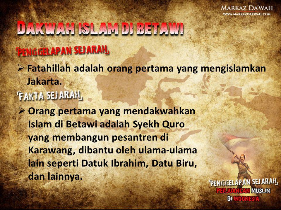  Fatahillah adalah orang pertama yang mengislamkan Jakarta.  Orang pertama yang mendakwahkan Islam di Betawi adalah Syekh Quro yang membangun pesant