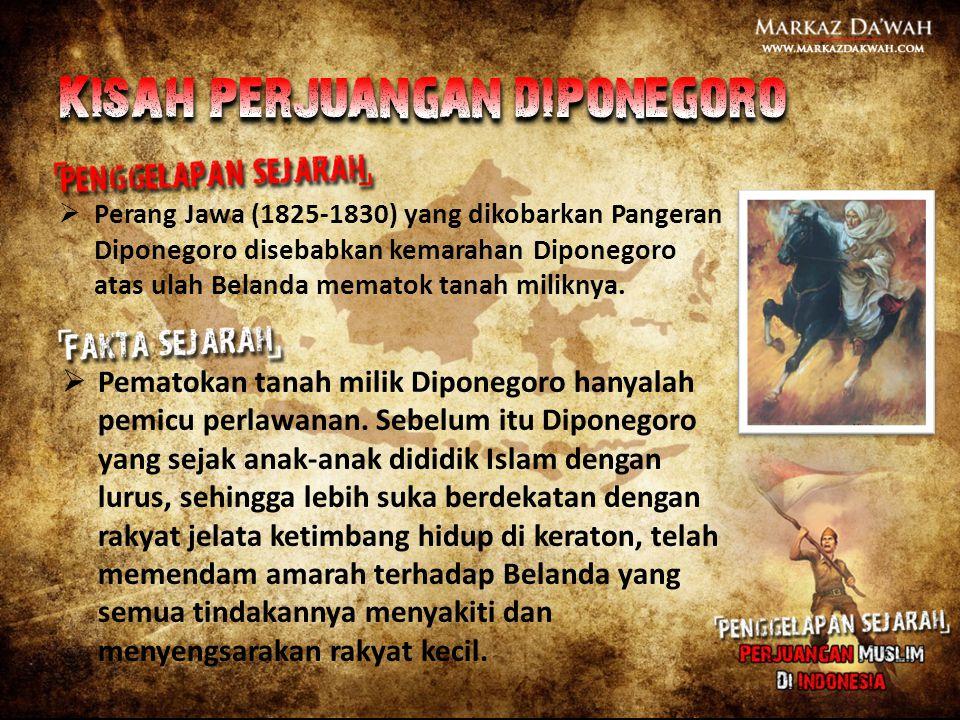  Perang Jawa (1825-1830) yang dikobarkan Pangeran Diponegoro disebabkan kemarahan Diponegoro atas ulah Belanda mematok tanah miliknya.  Pematokan ta