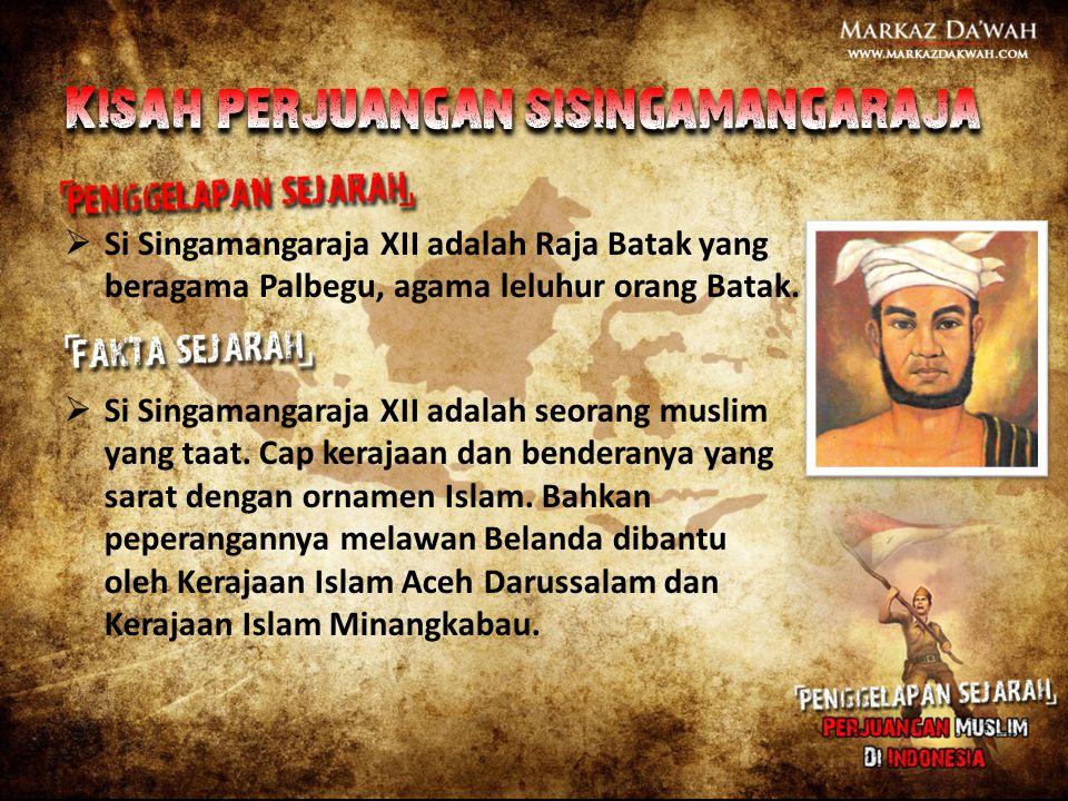  Si Singamangaraja XII adalah Raja Batak yang beragama Palbegu, agama leluhur orang Batak.  Si Singamangaraja XII adalah seorang muslim yang taat. C