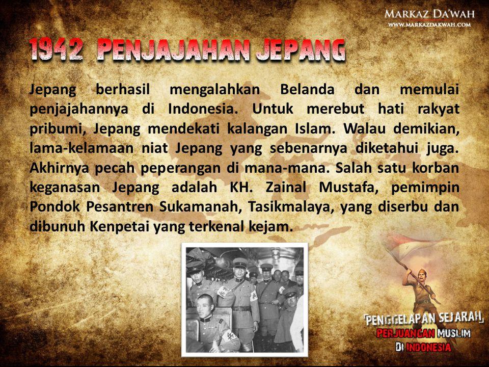 Jepang berhasil mengalahkan Belanda dan memulai penjajahannya di Indonesia. Untuk merebut hati rakyat pribumi, Jepang mendekati kalangan Islam. Walau