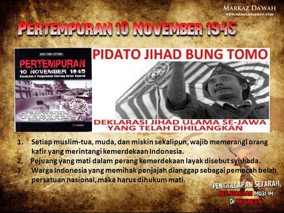 1.Setiap muslim-tua, muda, dan miskin sekalipun, wajib memerangi orang kafir yang merintangi kemerdekaan Indonesia. 2. Pejuang yang mati dalam perang