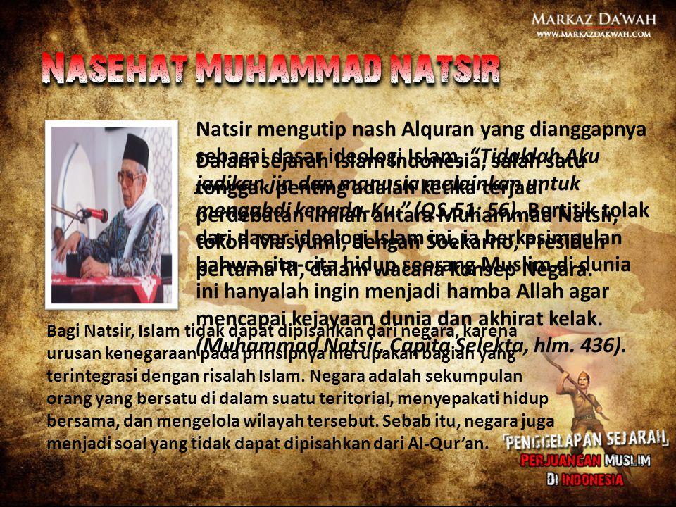 "Natsir mengutip nash Alquran yang dianggapnya sebagai dasar ideologi Islam, ""Tidaklah Aku jadikan jin dan manusia melainkan untuk mengabdi kepada-Ku."""