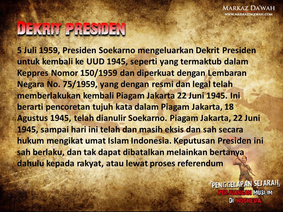 5 Juli 1959, Presiden Soekarno mengeluarkan Dekrit Presiden untuk kembali ke UUD 1945, seperti yang termaktub dalam Keppres Nomor 150/1959 dan diperku