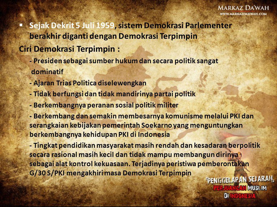  Sejak Dekrit 5 Juli 1959, sistem Demokrasi Parlementer berakhir diganti dengan Demokrasi Terpimpin Ciri Demokrasi Terpimpin : - Presiden sebagai sum