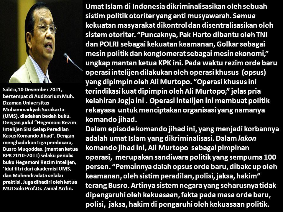 Umat Islam di Indonesia dikriminalisasikan oleh sebuah sistim politik otoriter yang anti musyawarah. Semua kekuatan masyarakat dikontrol dan disentral