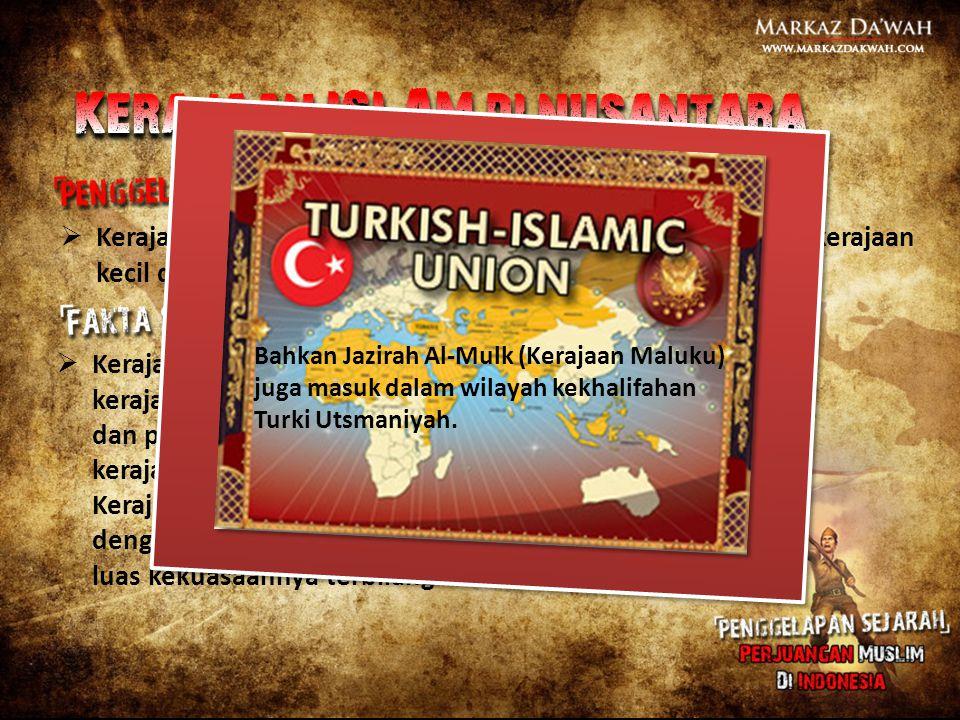  Kerajaan-kerajaan Islam di Nusantara merupakan kerajaan-kerajaan kecil dan tidak punya pengaruh.  Kerajaan-kerajaan Islam di Nusantara merupakan ke