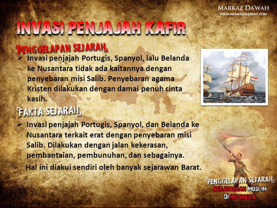  Invasi penjajah Portugis, Spanyol, lalu Belanda ke Nusantara tidak ada kaitannya dengan penyebaran misi Salib. Penyebaran agama Kristen dilakukan de