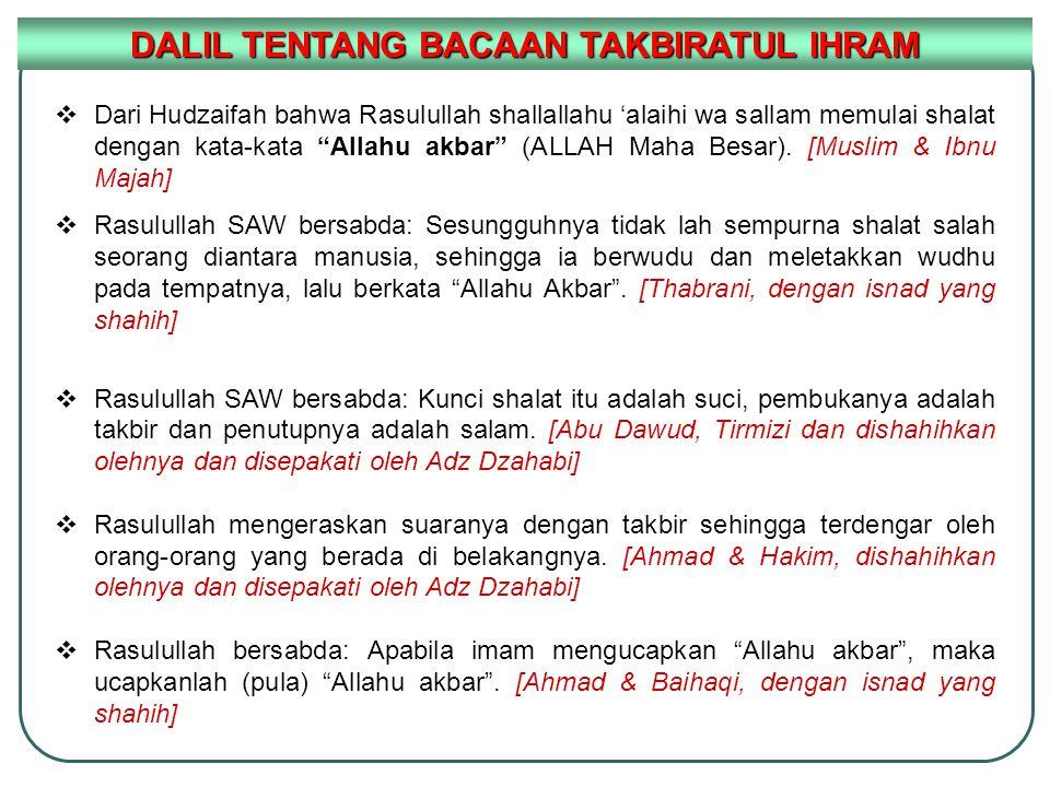 """DALIL TENTANG BACAAN TAKBIRATUL IHRAM  Dari Hudzaifah bahwa Rasulullah shallallahu 'alaihi wa sallam memulai shalat dengan kata-kata """"Allahu akbar"""" ("""