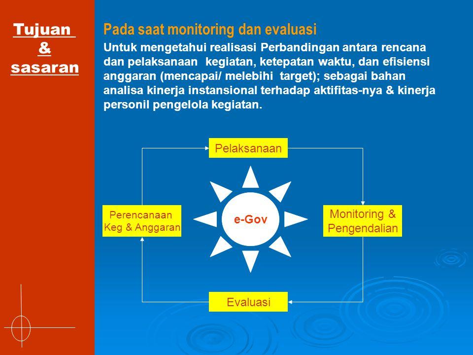 Tujuan & sasaran Pada saat monitoring dan evaluasi Untuk mengetahui realisasi Perbandingan antara rencana dan pelaksanaan kegiatan, ketepatan waktu, d