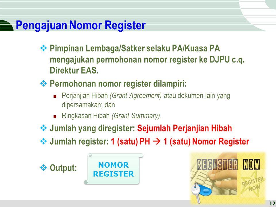 Pengajuan Nomor Register  Pimpinan Lembaga/Satker selaku PA/Kuasa PA mengajukan permohonan nomor register ke DJPU c.q. Direktur EAS.  Permohonan nom