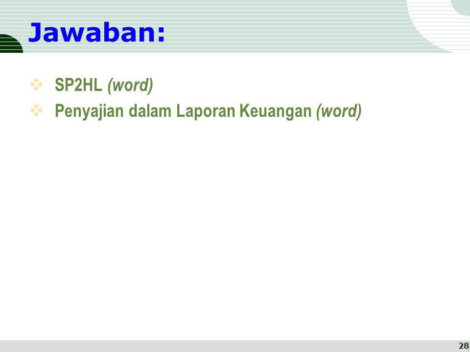 Jawaban:  SP2HL (word)  Penyajian dalam Laporan Keuangan (word) 28