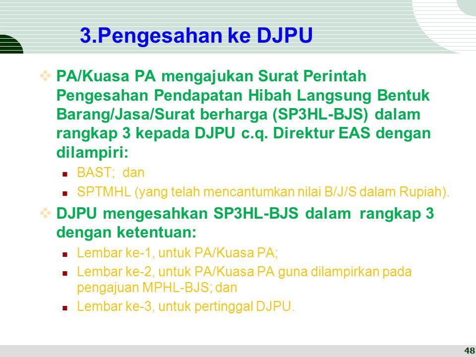 3.Pengesahan ke DJPU  PA/Kuasa PA mengajukan Surat Perintah Pengesahan Pendapatan Hibah Langsung Bentuk Barang/Jasa/Surat berharga (SP3HL-BJS) dalam rangkap 3 kepada DJPU c.q.