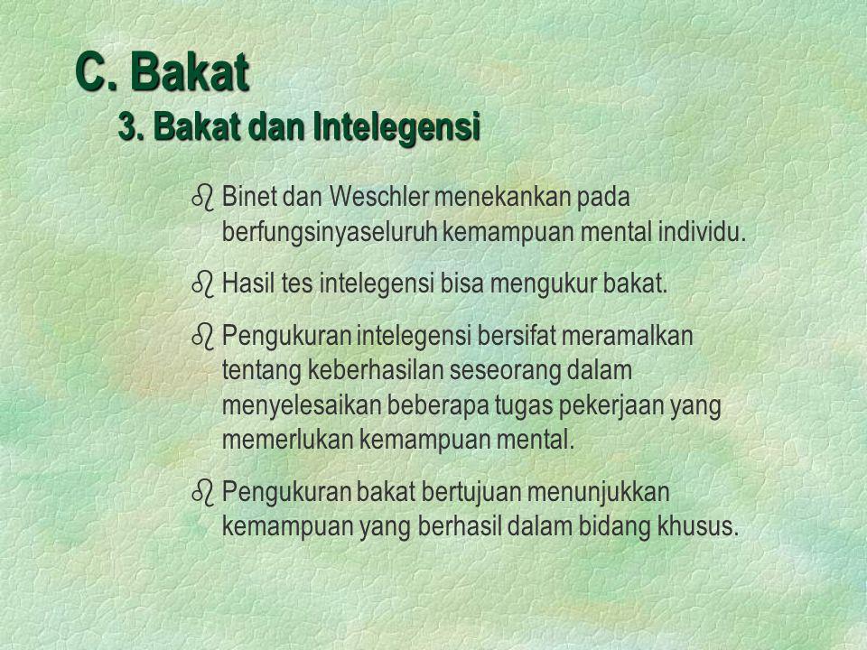 C. Bakat 3. Bakat dan Intelegensi b bBinet dan Weschler menekankan pada berfungsinyaseluruh kemampuan mental individu. b bHasil tes intelegensi bisa m