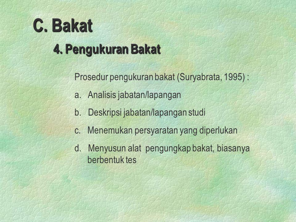 C. Bakat 4. Pengukuran Bakat Prosedur pengukuran bakat (Suryabrata, 1995) : a. Analisis jabatan/lapangan b. Deskripsi jabatan/lapangan studi c. Menemu