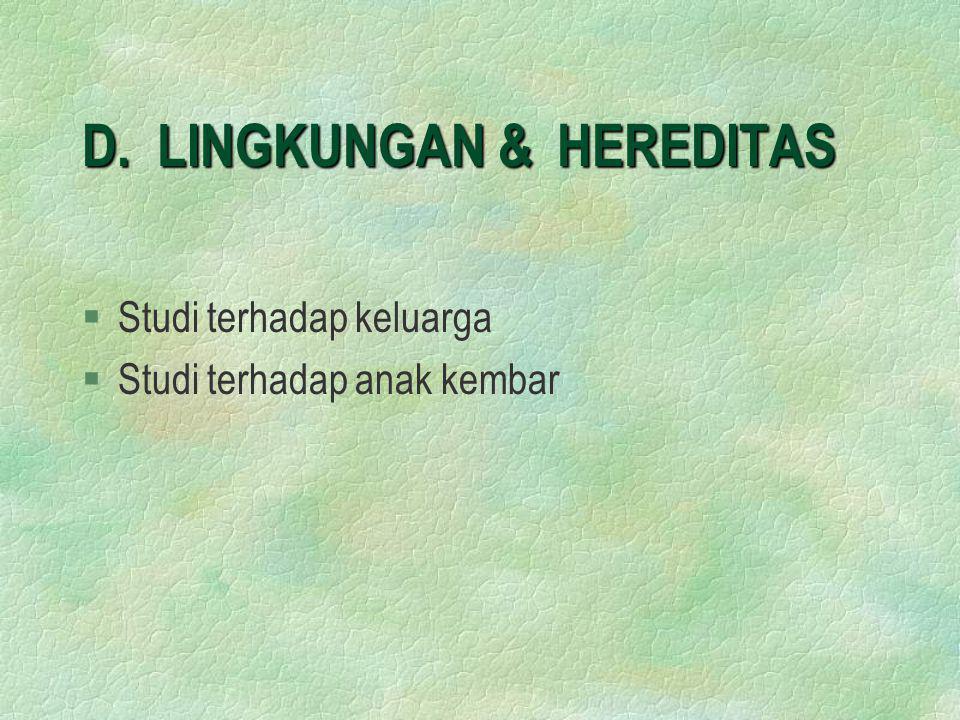 D. LINGKUNGAN & HEREDITAS §Studi terhadap keluarga §Studi terhadap anak kembar