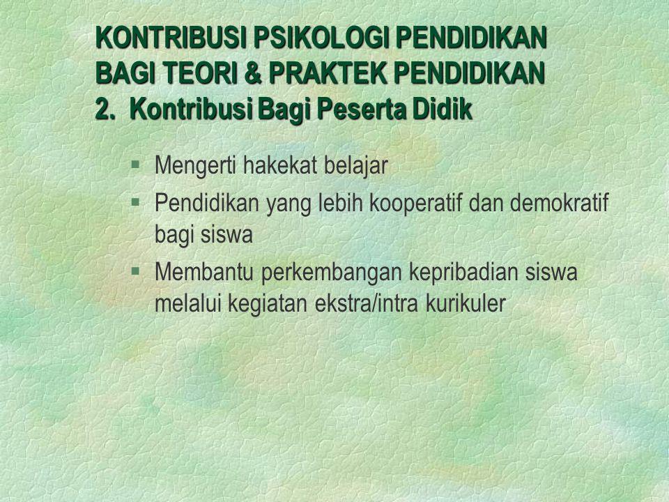KONTRIBUSI PSIKOLOGI PENDIDIKAN BAGI TEORI & PRAKTEK PENDIDIKAN 3.
