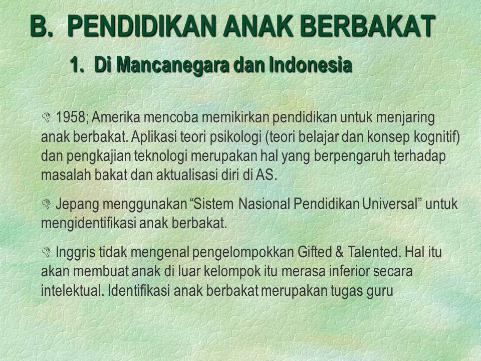B. PENDIDIKAN ANAK BERBAKAT 1. Di Mancanegara dan Indonesia D D 1958; Amerika mencoba memikirkan pendidikan untuk menjaring anak berbakat. Aplikasi te