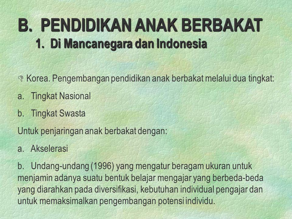 B. PENDIDIKAN ANAK BERBAKAT 1. Di Mancanegara dan Indonesia D D Korea. Pengembangan pendidikan anak berbakat melalui dua tingkat: a. Tingkat Nasional
