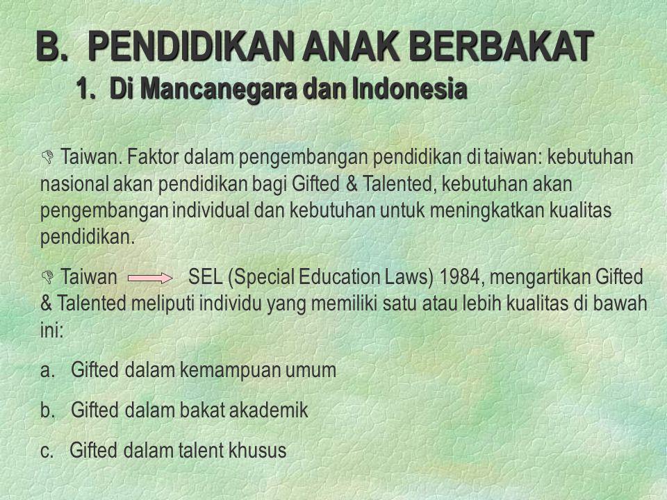 B. PENDIDIKAN ANAK BERBAKAT 1. Di Mancanegara dan Indonesia D D Taiwan. Faktor dalam pengembangan pendidikan di taiwan: kebutuhan nasional akan pendid