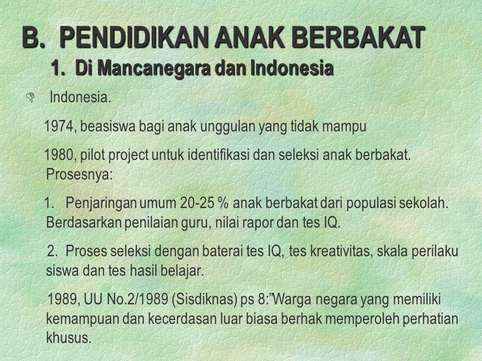 B. PENDIDIKAN ANAK BERBAKAT 1. Di Mancanegara dan Indonesia D D Indonesia. 1974, beasiswa bagi anak unggulan yang tidak mampu 1980, pilot project untu