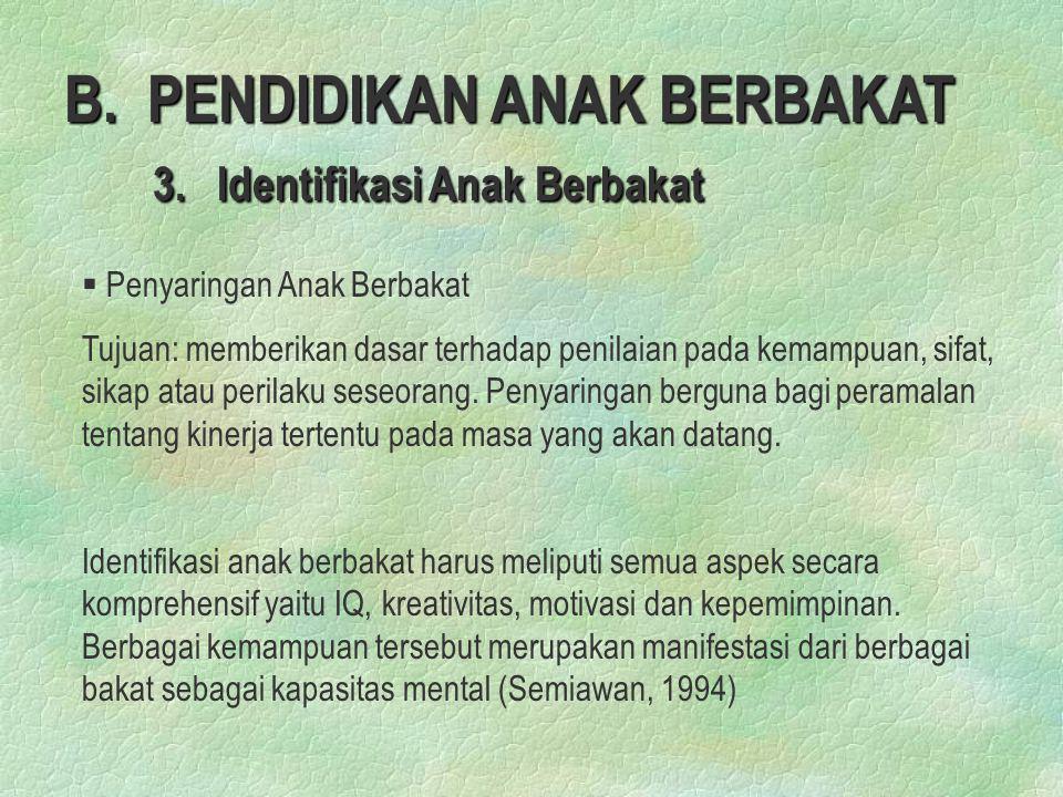 B. PENDIDIKAN ANAK BERBAKAT 3. Identifikasi Anak Berbakat § § Penyaringan Anak Berbakat Tujuan: memberikan dasar terhadap penilaian pada kemampuan, si