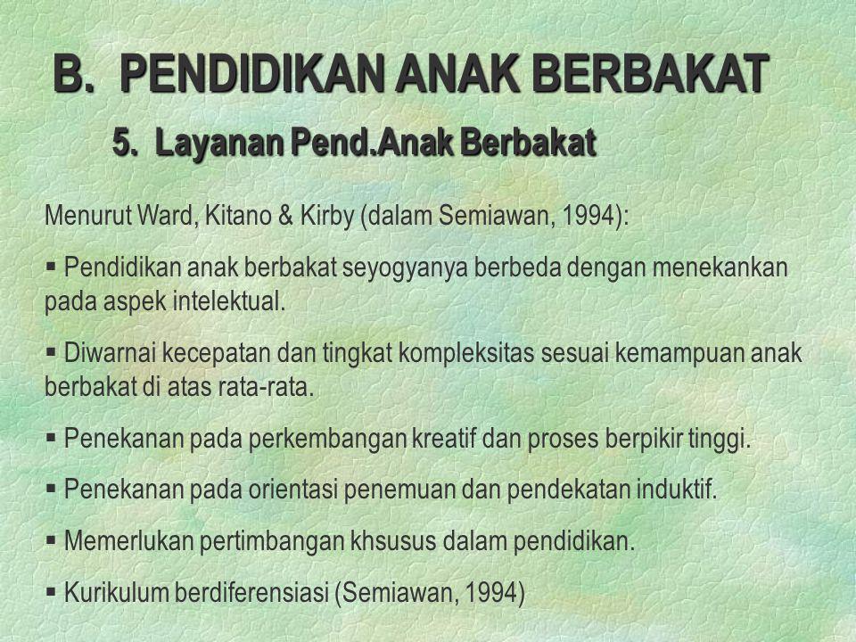 B. PENDIDIKAN ANAK BERBAKAT 5. Layanan Pend.Anak Berbakat Menurut Ward, Kitano & Kirby (dalam Semiawan, 1994): § § Pendidikan anak berbakat seyogyanya