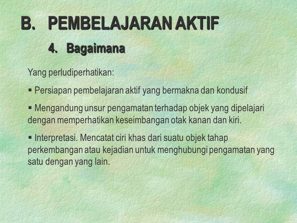 B. PEMBELAJARAN AKTIF 4. Bagaimana 4. Bagaimana Yang perludiperhatikan: § § Persiapan pembelajaran aktif yang bermakna dan kondusif § § Mengandung uns