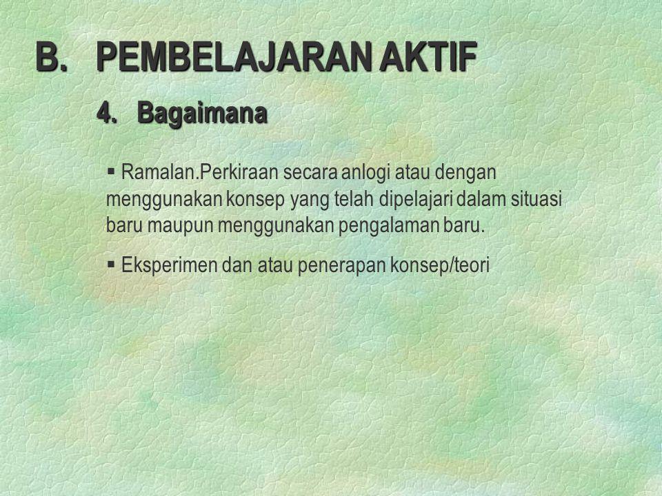 B. PEMBELAJARAN AKTIF 4. Bagaimana 4. Bagaimana § § Ramalan.Perkiraan secara anlogi atau dengan menggunakan konsep yang telah dipelajari dalam situasi