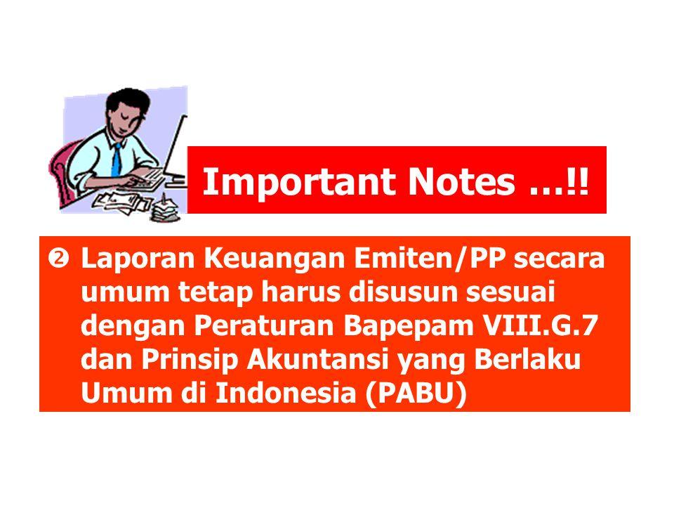 Important Notes …!!  Laporan Keuangan Emiten/PP secara umum tetap harus disusun sesuai dengan Peraturan Bapepam VIII.G.7 dan Prinsip Akuntansi yang B