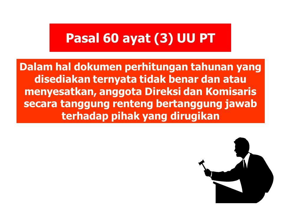 Dalam hal dokumen perhitungan tahunan yang disediakan ternyata tidak benar dan atau menyesatkan, anggota Direksi dan Komisaris secara tanggung renteng bertanggung jawab terhadap pihak yang dirugikan Pasal 60 ayat (3) UU PT