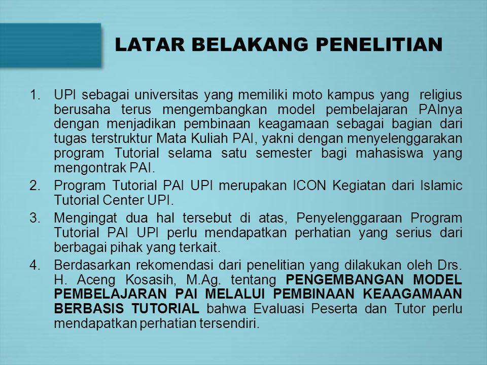 PENJELASAN ISTILAH PENJELASAN ISTILAH o Evaluasi dalam penelitian ini dimaksudkan untuk menyebutkan proses evaluasi atau penilaian yang dilakukan dalam program Tutorial PAI di Universitas Pendidikan Indonesia dalam hal ini terhadap Peserta dan Tutor Program Tutorial PAI.