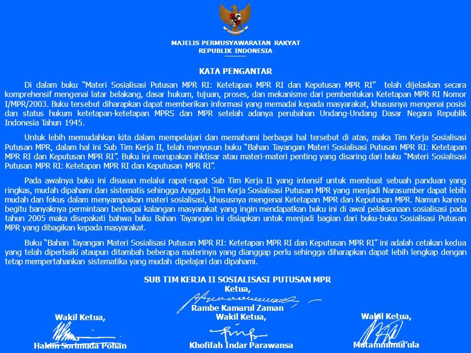 MAJELIS PERMUSYAWARATAN RAKYAT REPUBLIK INDONESIA ———— KATA PENGANTAR Di dalam buku Materi Sosialisasi Putusan MPR RI: Ketetapan MPR RI dan Keputusan MPR RI telah dijelaskan secara komprehensif mengenai latar belakang, dasar hukum, tujuan, proses, dan mekanisme dari pembentukan Ketetapan MPR RI Nomor I/MPR/2003.