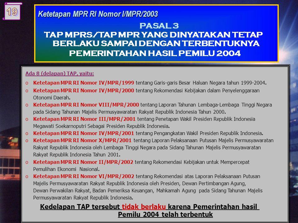 Ada 8 (delapan) TAP, yaitu: oKetetapan MPR RI Nomor IV/MPR/1999 tentang Garis-garis Besar Haluan Negara tahun 1999-2004.
