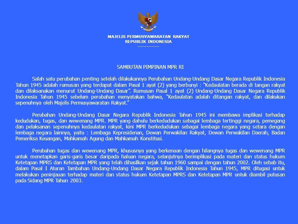 SAMBUTAN PIMPINAN MPR RI Salah satu perubahan penting setelah dilakukannya Perubahan Undang-Undang Dasar Negara Republik Indonesia Tahun 1945 adalah rumusan yang terdapat dalam Pasal 1 ayat (2) yang berbunyi : Kedaulatan berada di tangan rakyat dan dilaksanakan menurut Undang-Undang Dasar .