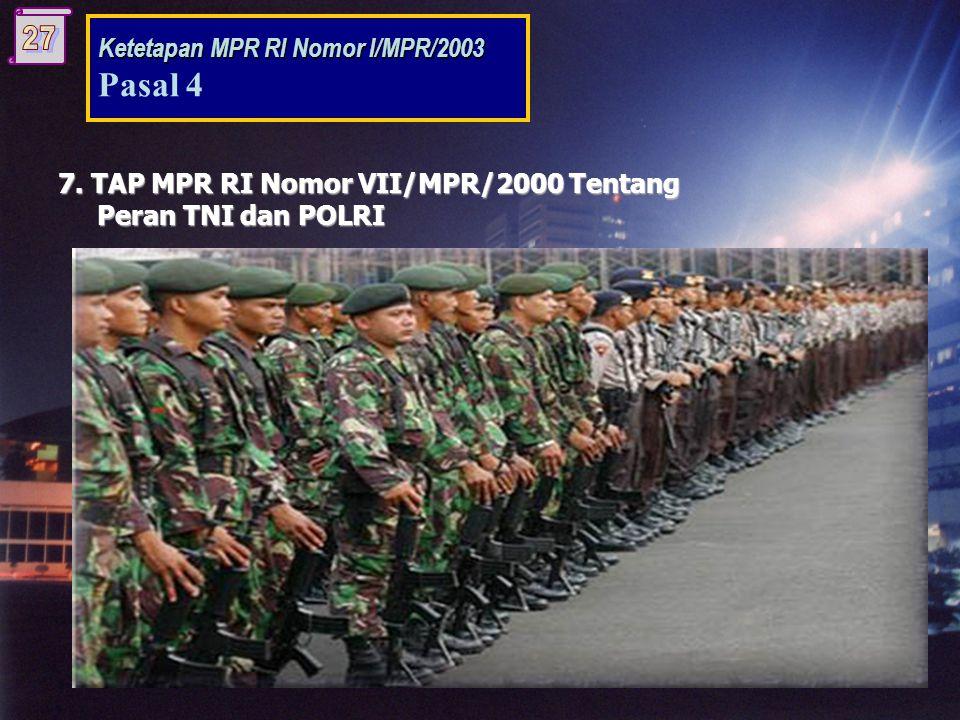 7. TAP MPR RI Nomor VII/MPR/2000 Tentang Peran TNI dan POLRI Peran TNI dan POLRI Substansi: Ketetapan ini mengamanatkan tentang jati diri, peran, susu