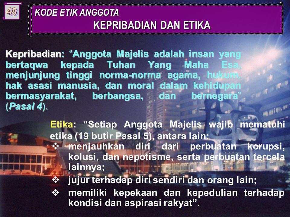 Kepribadian: Anggota Majelis adalah insan yang bertaqwa kepada Tuhan Yang Maha Esa, menjunjung tinggi norma-norma agama, hukum, hak asasi manusia, dan moral dalam kehidupan bermasyarakat, berbangsa, dan bernegara (Pasal 4).
