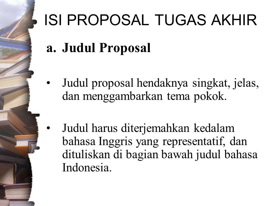 ISI PROPOSAL TUGAS AKHIR a.Judul Proposal •Judul proposal hendaknya singkat, jelas, dan menggambarkan tema pokok.