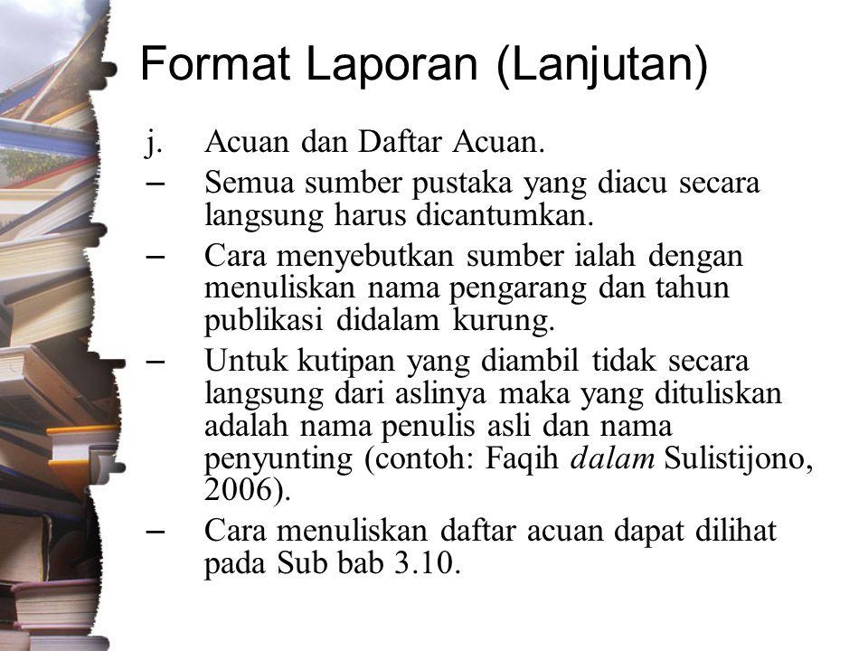 Format Laporan (Lanjutan) j.Acuan dan Daftar Acuan.