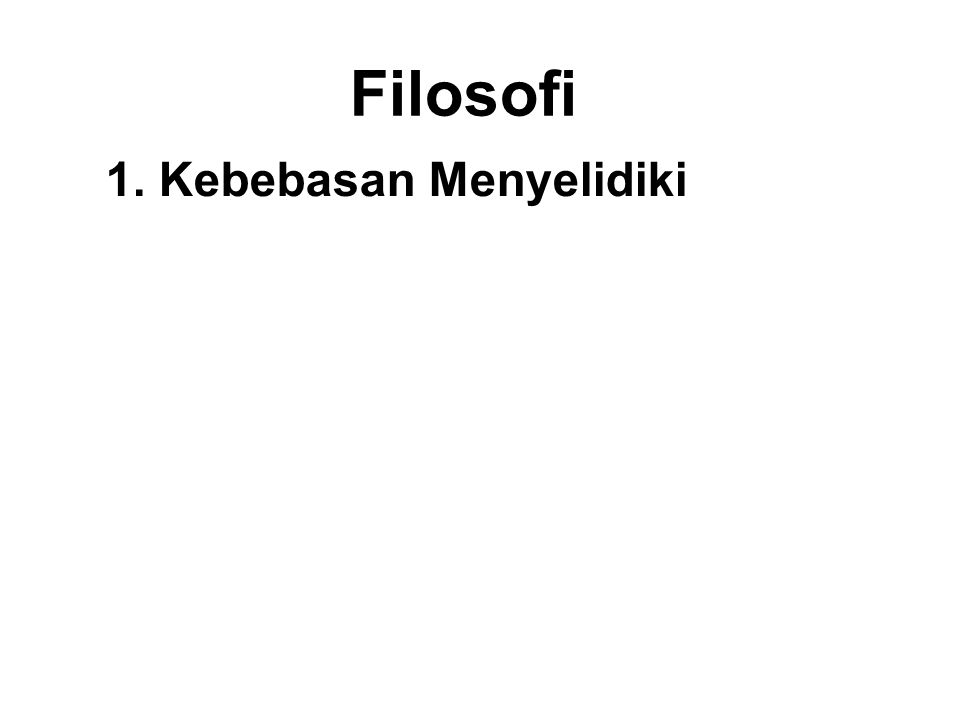 Filosofi 1. Kebebasan Menyelidiki • Blind faith is not only not required, it is discouraged. • Instead, questioning and investigating is encouraged, s