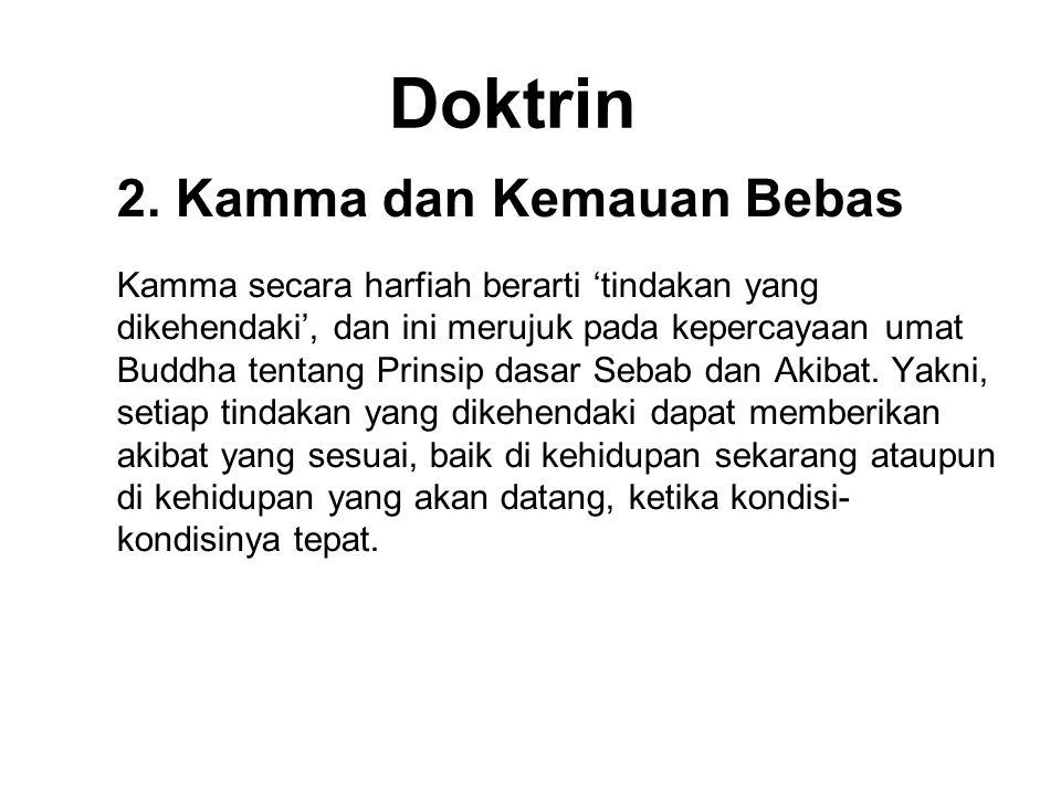 Doktrin 2. Kamma dan Kemauan Bebas Kamma secara harfiah berarti 'tindakan yang dikehendaki', dan ini merujuk pada kepercayaan umat Buddha tentang Prin