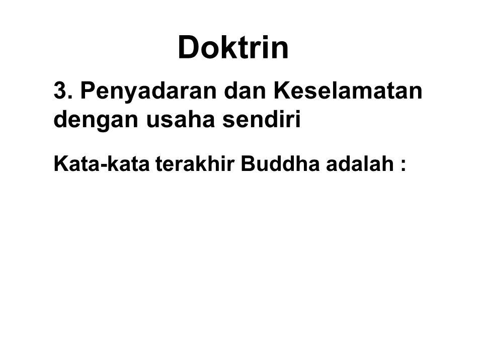 Doktrin 3. Penyadaran dan Keselamatan dengan usaha sendiri Kata-kata terakhir Buddha adalah :