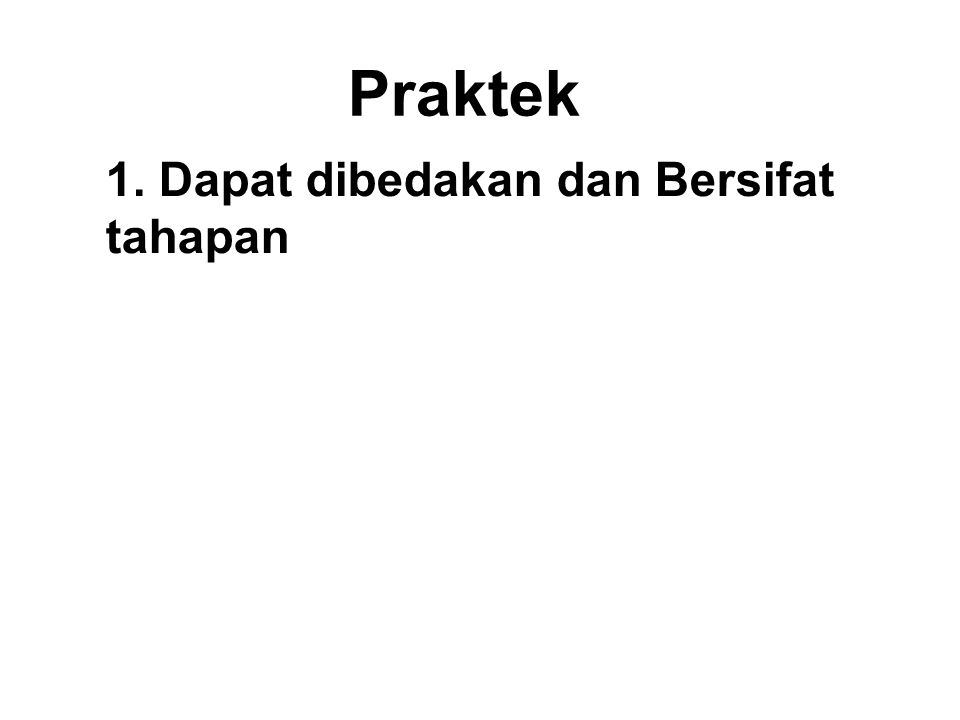 Praktek 1. Dapat dibedakan dan Bersifat tahapan The Buddha adapted the manner and style of his Doktrin using simpler concepts for the ordinary folk, a
