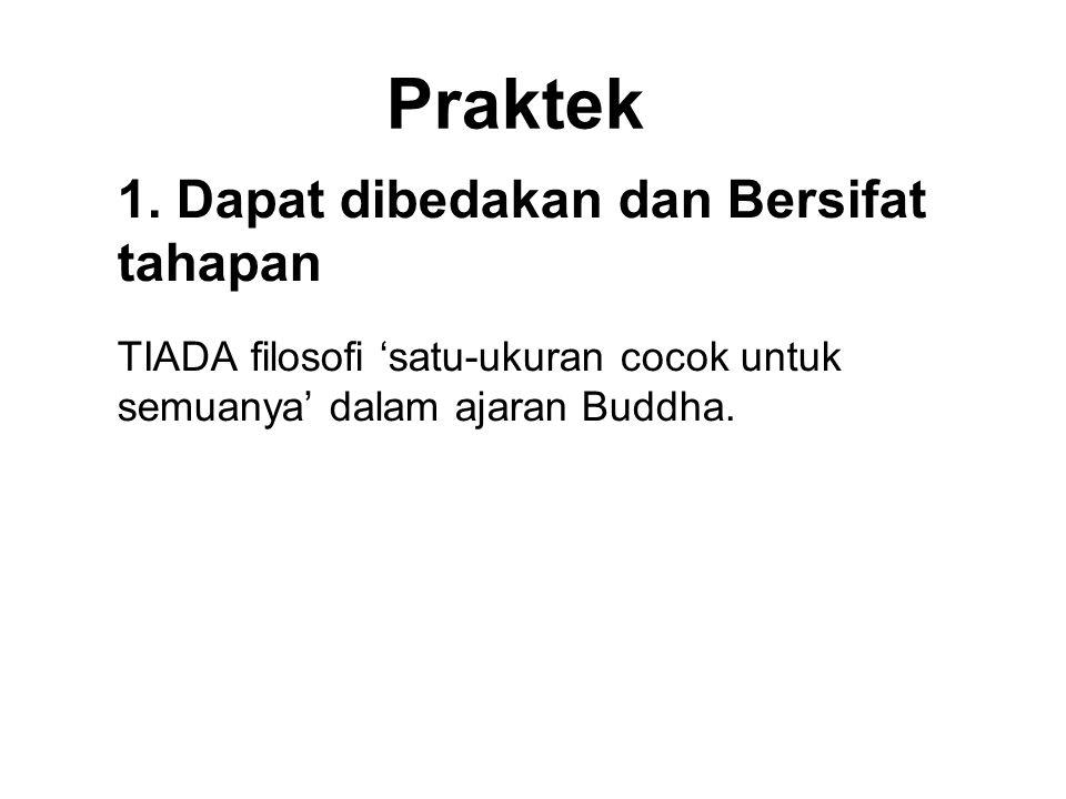 """Praktek 1. Dapat dibedakan dan Bersifat tahapan TIADA filosofi 'satu-ukuran cocok untuk semuanya' dalam ajaran Buddha. """"It is possible, Brahmin, to de"""