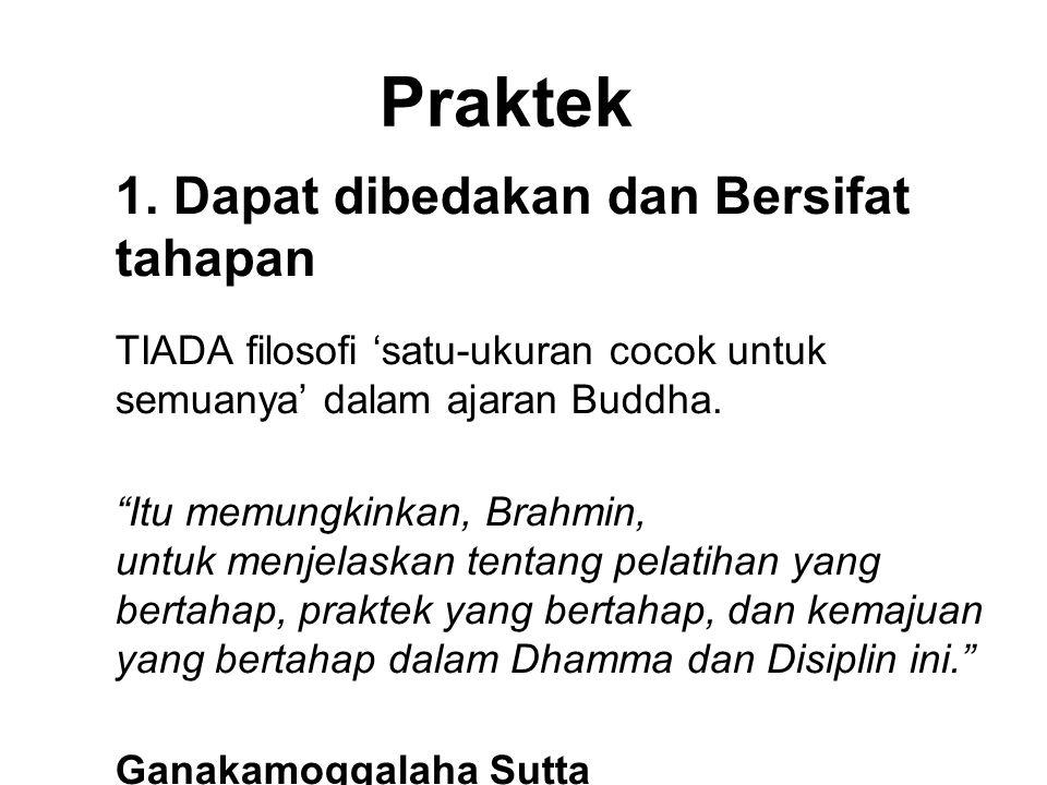 """Praktek 1. Dapat dibedakan dan Bersifat tahapan TIADA filosofi 'satu-ukuran cocok untuk semuanya' dalam ajaran Buddha. """"Itu memungkinkan, Brahmin, unt"""