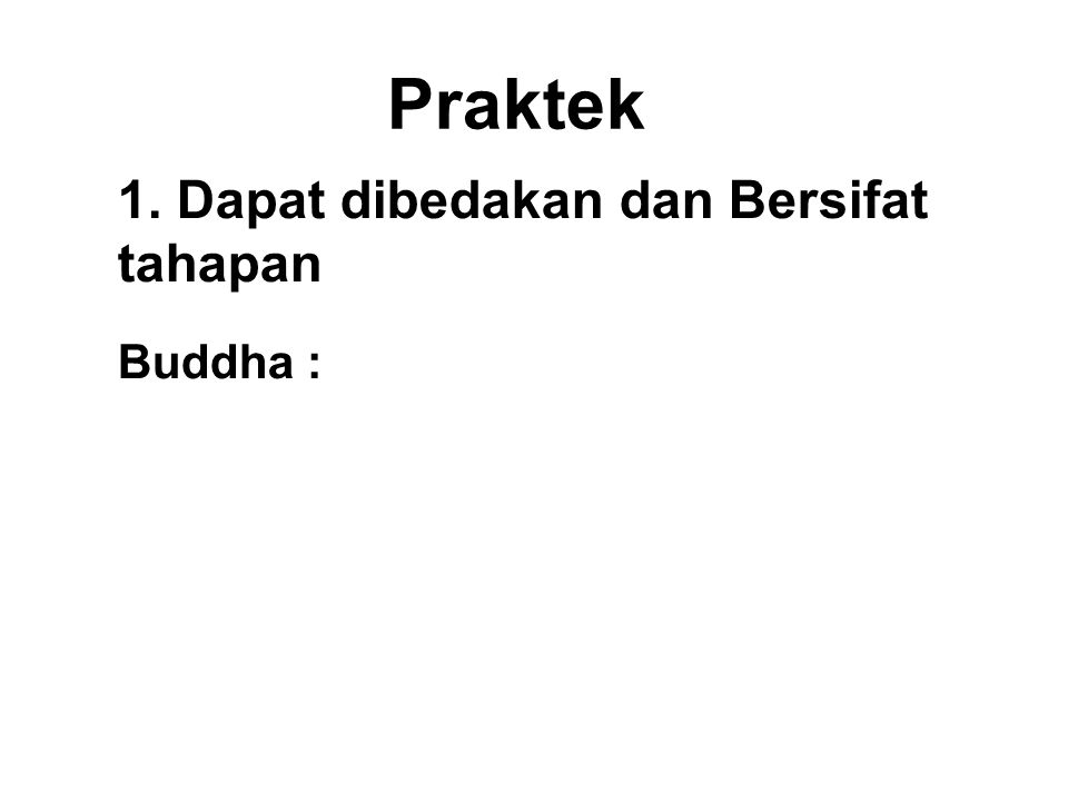 Praktek 1. Dapat dibedakan dan Bersifat tahapan Buddha : Do not disregard merit saying it will not come to me. By each drop of water is a water-jar fi