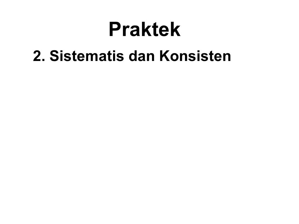 Praktek 2. Sistematis dan Konsisten The Praktek of Buddhism is a very systematic method of personal development as can be seen in the teaching of the