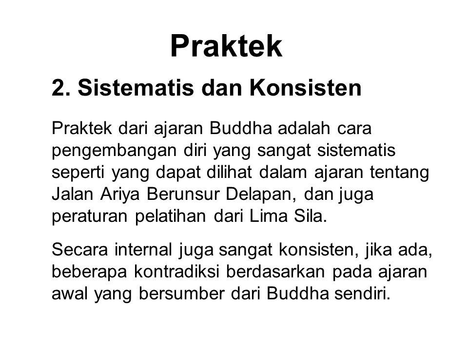 Praktek 2. Sistematis dan Konsisten Praktek dari ajaran Buddha adalah cara pengembangan diri yang sangat sistematis seperti yang dapat dilihat dalam a