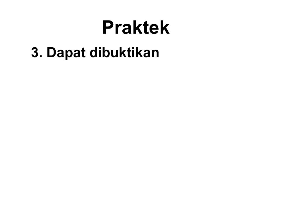 Praktek 3. Dapat dibuktikan The Doktrin of Buddhism are verifiable not through hearsay from third parties or from academic knowledge. The Doktrin are