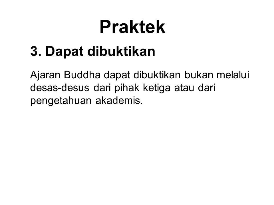 Praktek 3. Dapat dibuktikan Ajaran Buddha dapat dibuktikan bukan melalui desas-desus dari pihak ketiga atau dari pengetahuan akademis. The Doktrin are
